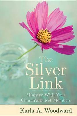 The Silver Link: Ministry with Your Church's Eldest Members (Paperback)