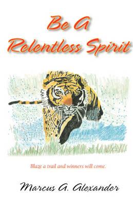 Be a Relentless Spirit (Hardback)
