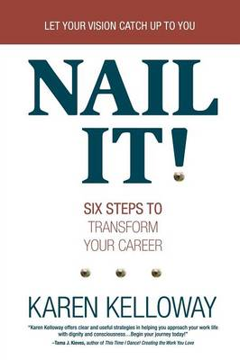 Nail It!: Six Steps to Transform Your Career (Paperback)