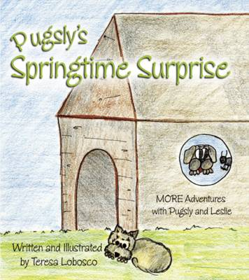 Pugsly's Springtime Surprise: More Adventures with Pugsly and Leslie (Paperback)