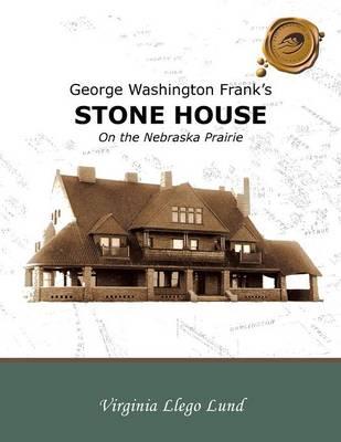 George Washington Frank's Stone House on the Nebraska Prairie (Paperback)