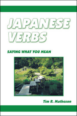 Japanese Verbs: Saying What You Mean (Paperback)