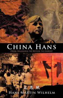 China Hans: From Shanghai to Hitler to Christ (Hardback)