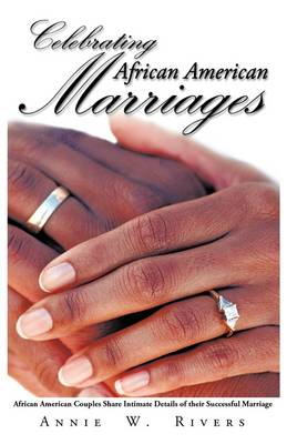 Celebrating African American Marriages: African American Couples Share Intimate Details of Their Successful Marriage (Paperback)