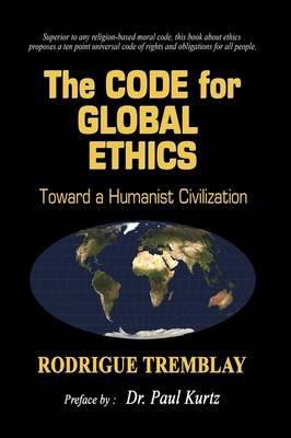 The Code for Global Ethics: Toward a Humanist Civilization (Paperback)