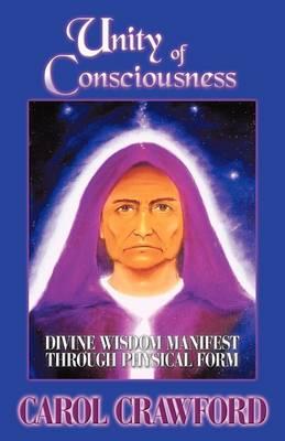 Unity of Consciousness: Divine Wisdom Manifest Through Physical Form (Paperback)