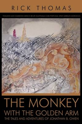 The Monkey with the Golden Arm: The Tales and Adventures of Jonathan B. Owen (Paperback)