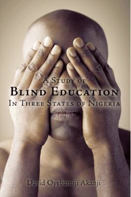 A Study of Blind Education in Three States of Nigeria (Paperback)
