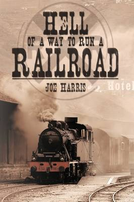 Hell of a Way to Run a Railroad (Paperback)