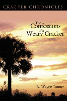 The Confessions of a Weary Cracker: Cracker Chronicles (Paperback)