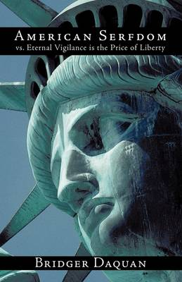 American Serfdom vs. Eternal Vigilance is the Price of Liberty (Paperback)