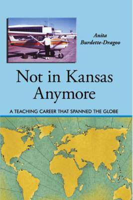 Not in Kansas Anymore: A Teaching Career That Spanned the Globe (Paperback)