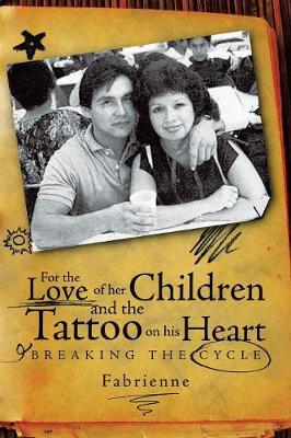 For the Love of Her Children and the Tattoo on His Heart: Breaking the Cycle (Paperback)