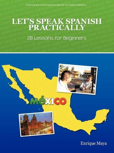Let's Speak Spanish Practically: 28 Lessons for Beginners (Paperback)