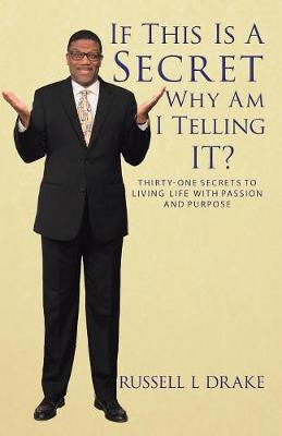 If This Is A Secret Why Am I Telling It?: Thirty-One Secrets to Living Life with Passion and Purpose (Paperback)