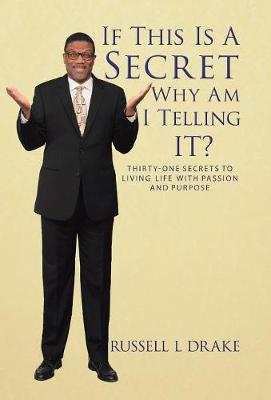 If This Is A Secret Why Am I Telling It?: Thirty-One Secrets to Living Life with Passion and Purpose (Hardback)