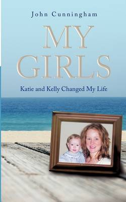 My Girls: Katie and Kelly Changed My Life (Paperback)