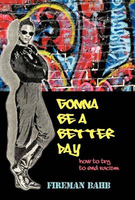 Gonna Be a Better Day: How to Try to End Racism (Hardback)