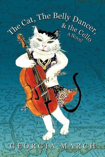 The Cat, the Belly Dancer, & the Cello: A Novel (Paperback)