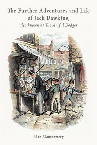 The Further Adventures and Life of Jack Dawkins, Also Known as The Artful Dodger (Paperback)