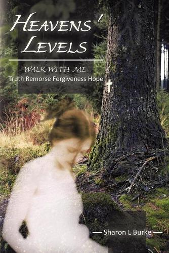 Heavens' Levels: WALK WITH ME Truth Remorse Forgiveness Hope (Paperback)