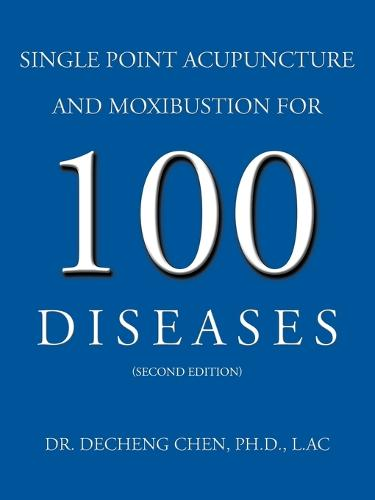 Single Point Acupuncture and Moxibustion For 100 Diseases (Paperback)