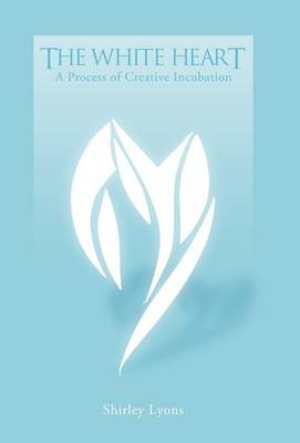 The White Heart: A Process of Creative Incubation (Hardback)