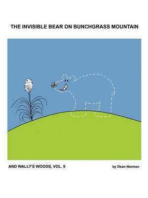 The Invisible Bear on Bunchgrass Mountain: And Wally's Woods, Vol. 9 (Paperback)
