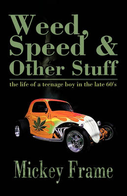 Weed,Speed & Other Stuff: The Life of a Teenage Boy in the Late 60's (Paperback)