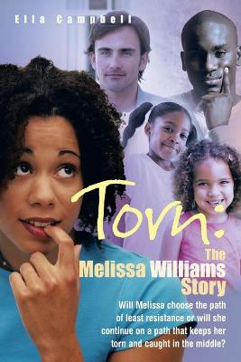 Torn: The Melissa Williams Story: Will Melissa Choose the Path of Least Resistance or Will She Continue on a Path That Keeps Her Torn and Caught in the Middle? (Paperback)