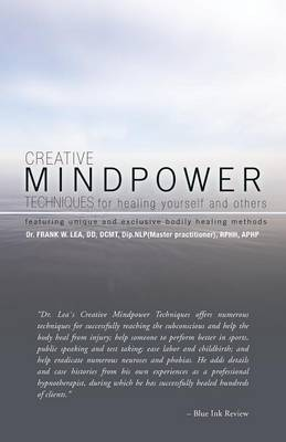 CREATIVE MINDPOWER TECHNIQUES for Healing Yourself and Others: Featuring Unique and Exclusive Bodily Healing Methods (Paperback)