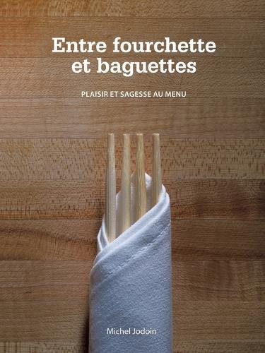 Entre Fourchette Et Baguettes: Plaisir Et Sagesse Au Menu (Paperback)