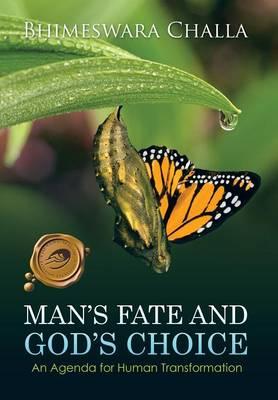 Man's Fate and God's Choice: An Agenda for Human Transformation (Hardback)