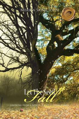 Let The Seed Fall: Growing from a Seed to a Tree by God's Power (Paperback)