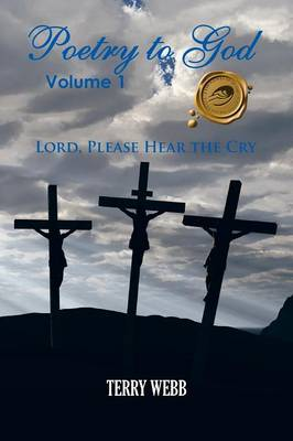 Poetry to God, Volume 1: Lord, Please Hear the Cry (Paperback)
