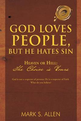 God Loves People, But He Hates Sin: Heaven or Hell: The Choice Is Yours (Paperback)