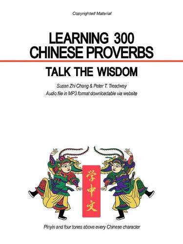 Learning 300 Chinese Proverbs: Talk the Wisdom (Paperback)
