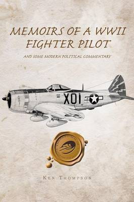 Memoirs of a WWII Fighter Pilot and Some Modern Political Commentary (Paperback)