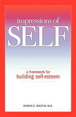 Impressions of SELF: A Framework for Building Self-Esteem (Paperback)