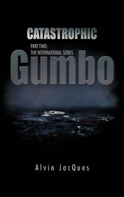 Catastrophic Gumbo: Part Two: the International Series (Hardback)