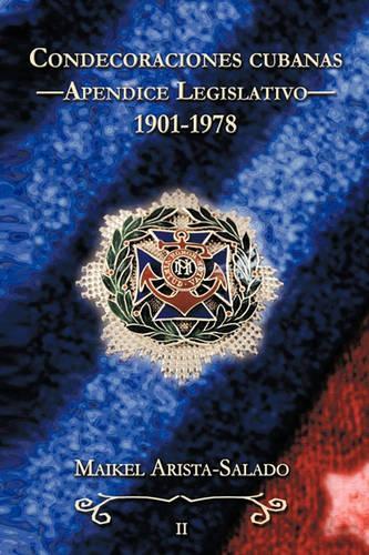 Condecoraciones Cubanas: Apendice Legislativo (1901-1978) (Paperback)