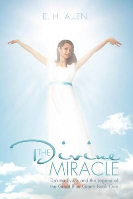 The Divine Miracle: Dakota Evans and the Legend of the Great Blue Giant: Book One (Paperback)