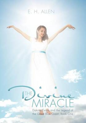 The Divine Miracle: Dakota Evans and the Legend of the Great Blue Giant: Book One (Hardback)