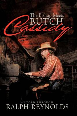 The Bishop Meets Butch Cassidy: Recollections of Scottie Abner (Paperback)