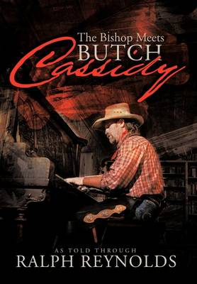 The Bishop Meets Butch Cassidy: Recollections of Scottie Abner (Hardback)