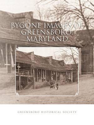 Bygone Images of Greensboro, Maryland (Paperback)