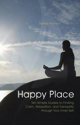 Happy Place: Ten Simple Guides to Finding Calm, Relaxation, and Tranquility Through Your Inner Self (Paperback)