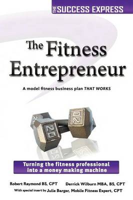 The Fitness Entrepreneur: Turning the Fitness Professional into a Money Making Machine (Paperback)