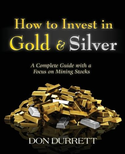 How to Invest in Gold and Silver: A Complete Guide with a Focus on Mining Stocks (Paperback)