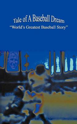 "Tale of A Baseball Dream: ""World's Greatest Baseball Story"" (Paperback)"